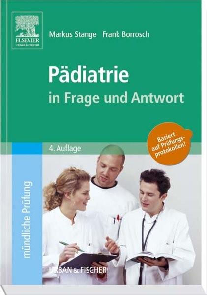 Pädiatrie in Frage und Antwort: Fragen und Fallgeschichten zur Vorbereitung auf mündliche Prüfungen