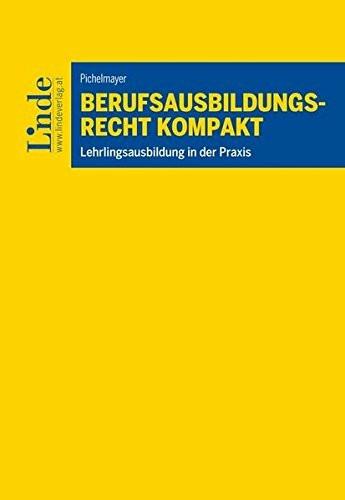 Berufsausbildungsrecht kompakt: Lehrlingsausbildung in der Praxis (ABC-Reihe)