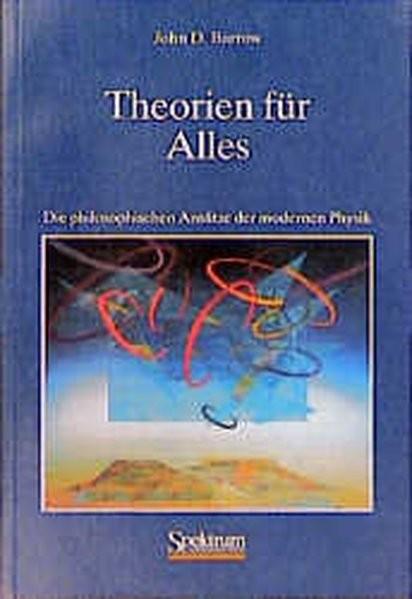 Theorien für Alles: Die philosophischen Ansätze der modernen Physik