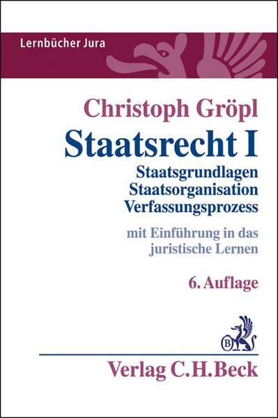 Staatsrecht I: Staatsgrundlagen, Staatsorganisation, Verfassungsprozess (Lernbücher Jura)