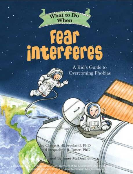 What to Do When Fear Interferes: A Kid's Guide to Dealing with Phobias
