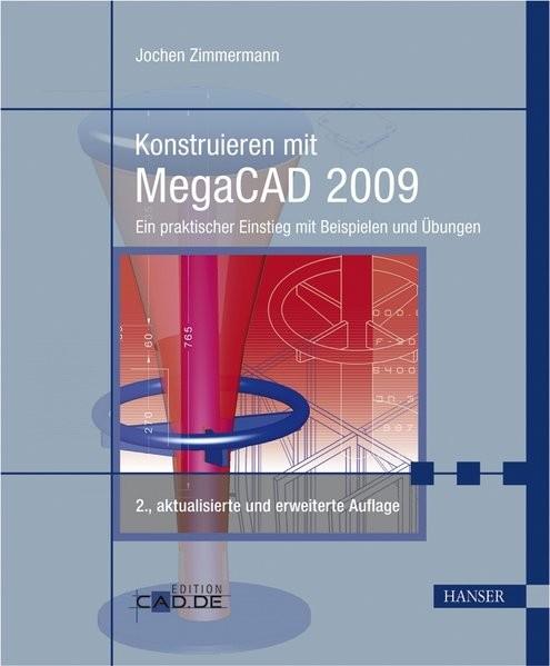 Konstruieren mit MegaCAD 2009: Ein praktischer Einstieg mit Beispielen und Übungen