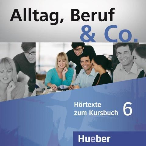 Alltag, Beruf & Co. 6. 2 Audio-CDs zum Kursbuch