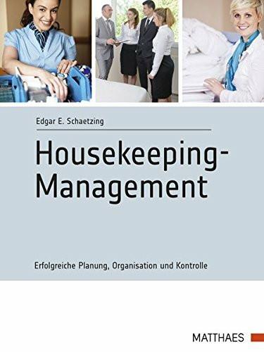 Modernes Housekeeping-Management: Erfolgreiche Planung, Organisation und Kontrolle
