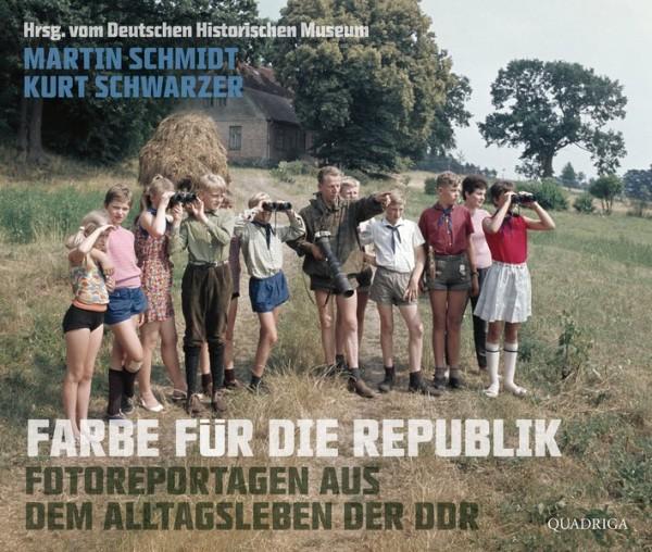 Farbe für die Republik: Fotoreportagen aus dem Alltagsleben der DDR. Mit einem Vorwort von Roland Ja