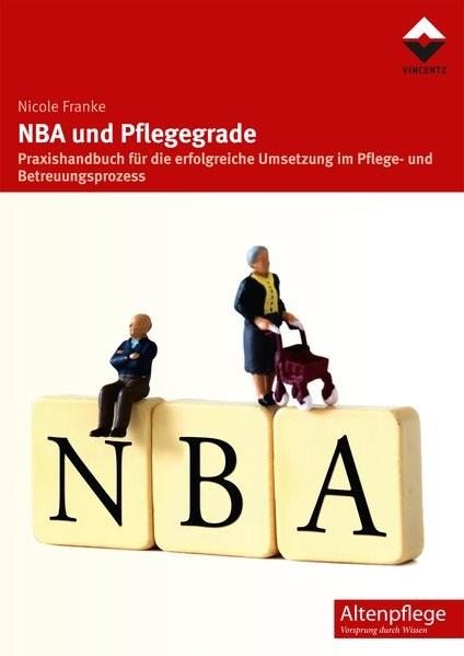 NBA und Pflegegrade: Praxishandbuch für die erfolgreiche Umsetzung im Pflege- und Betreuungsprozess