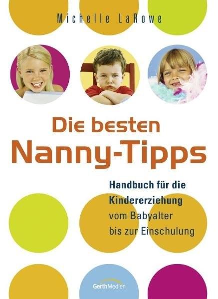 Die besten Nanny-Tipps: Tipps für die Kindererziehung vom Babyalter bis zur Einschulung
