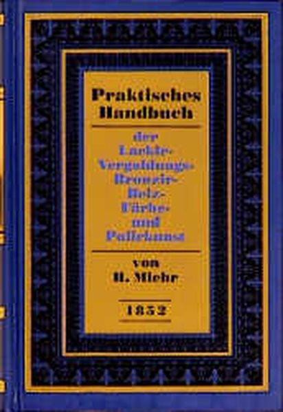 Praktisches Handbuch der Lackir-, Vergoldungs-, Bronzir-, Beiz-, Färbe- und Polirkunst (1852)