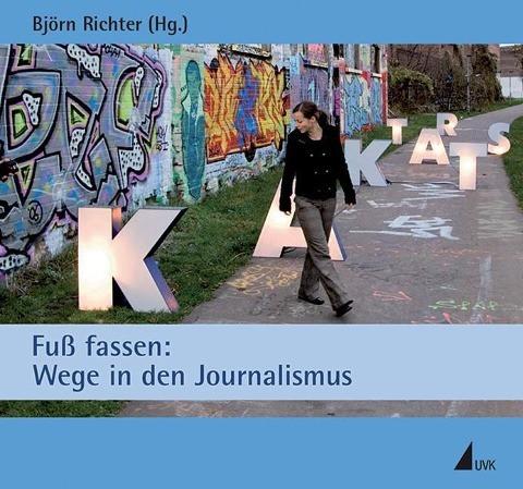 Fuß fassen: Wege in den Journalismus