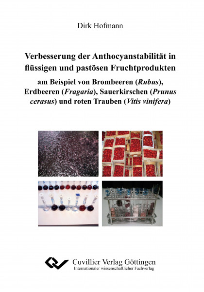 Verbesserungen der Anthocyanstabilität in flüssigen und pastösen Fruchtprodukten am Beispiel von Brombeeren (Rubus), Erdbeeren (Fragaria), Sauerkirschen (Prunus cerasus) und roten Trauben (Vitis vinif