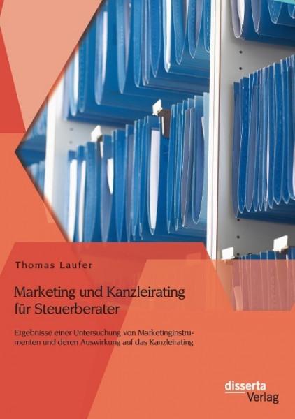 Marketing und Kanzleirating für Steuerberater: Ergebnisse einer Untersuchung von Marketinginstrumenten und deren Auswirkung auf das Kanzleirating