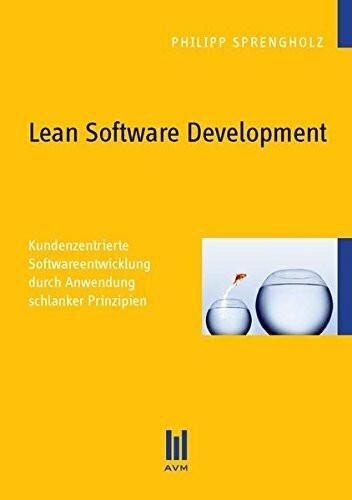 Lean Software Development: Kundenzentrierte Softwareentwicklung durch Anwendung schlanker Prinzipien