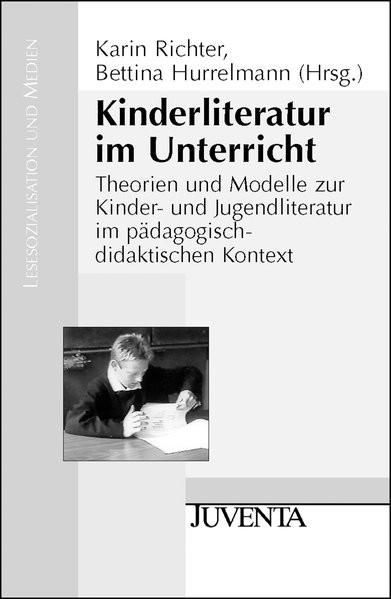 Kinderliteratur im Unterricht: Theorien und Modelle zur Kinder- und Jugendliteratur im pädagogisch-d