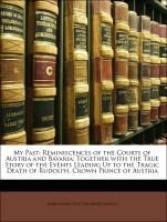 My Past: Reminiscences of the Courts of Austria and Bavaria; Together with the True Story of the Eve