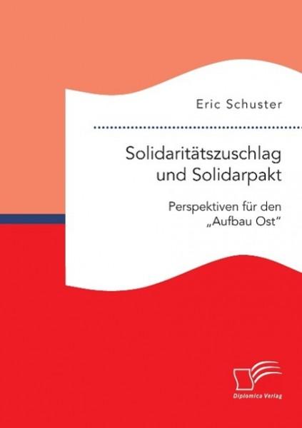 """Solidaritätszuschlag und Solidarpakt: Perspektiven für den """"Aufbau Ost"""" nach 2019"""