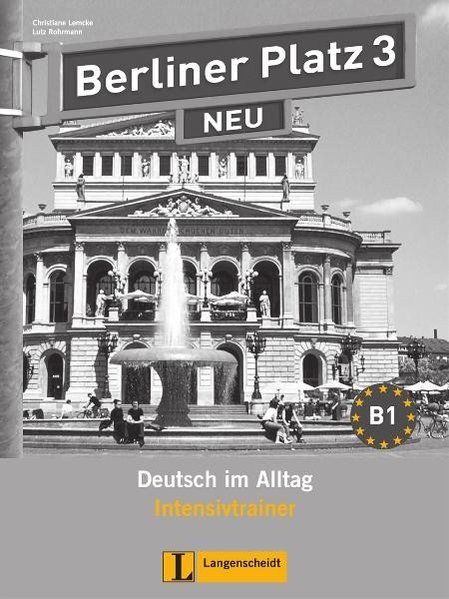Berliner Platz 3 NEU - Intensivtrainer 3: Deutsch im Alltag (Berliner Platz NEU)