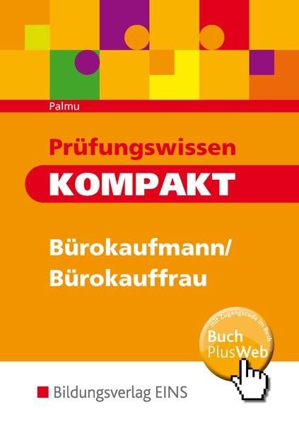Prüfungswissen kompakt - Bürokaufmann/Bürokauffrau, Kaufmann/Kauffrau für Bürokommunikation. Arbeits