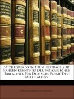 Spicilegium Vaticanum: Beiträge Zur Nähern Kenntniss Der Vatikanischen Bibliothek Für Deutsche Poesi