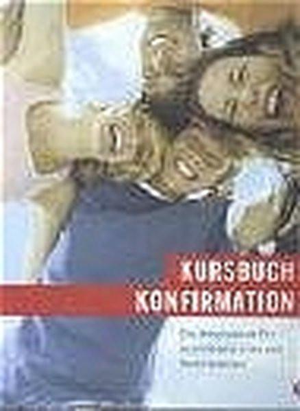 Kursbuch Konfirmation - Das neue Programm | Arbeitsbuch gelocht im Ringordner: Ein Arbeitsbuch für K