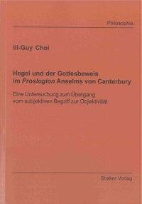 Hegel und der Gottesbeweis im Proslogion Anselms von Canterbury