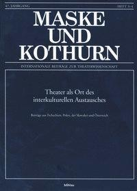 Maske und Kothurn. Internationale Beiträge zur Theaterwissenschaft an der Universität Wien / Theater als Ort des interkulturellen Austausches