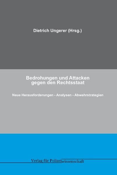 Bedrohungen und Attacken gegen den Rechtsstaat: Neue Herausforderungen ? Analysen - Abwehrstrategien