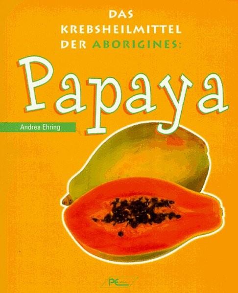 Papaya. Das Krebsheilmittel der Aborigines