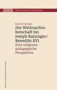 Die Weihnachtsbotschaft bei Joseph Ratzinger/Benedikt XVI.