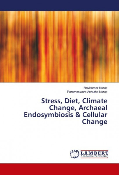 Stress, Diet, Climate Change, Archaeal Endosymbiosis & Cellular Change