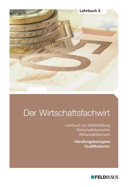 Der Wirtschaftsfachwirt / 3 Bände: Der Wirtschaftsfachwirt / Der Wirtschaftsfachwirt - Lehrbuch 3: 3
