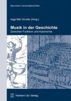 Musik in der Geschichte - zwischen Funktion und Autonomie - Groote, Inga Mai