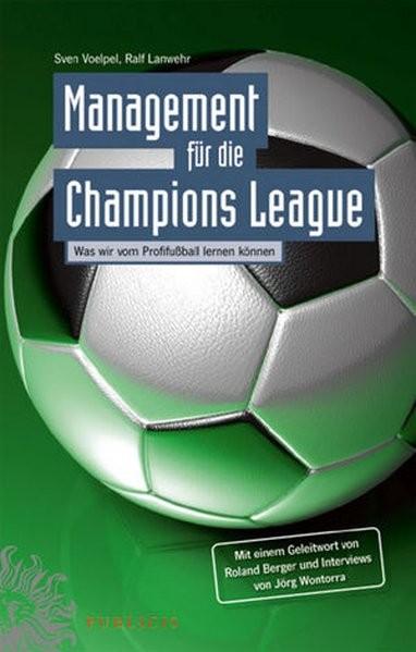 Management für die Champions League: Was wir vom Profifußball lernen können Mit einem Geleitwort von