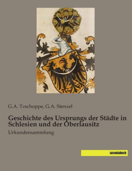 Geschichte des Ursprungs der Städte in Schlesien und der Oberlausitz