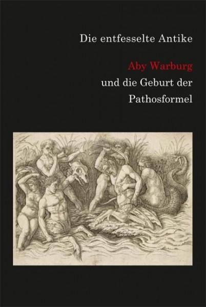 Die entfesselte Antike. Aby Warburg und die Geburt der Pathosformel.