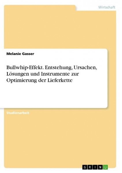 Bullwhip-Effekt. Entstehung, Ursachen, Lösungen und Instrumente zur Optimierung der Lieferkette