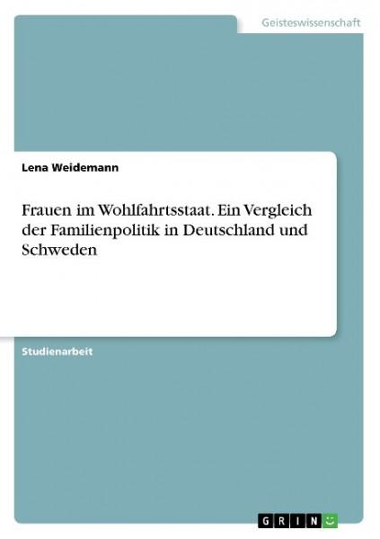 Frauen im Wohlfahrtsstaat. Ein Vergleich der Familienpolitik in Deutschland und Schweden