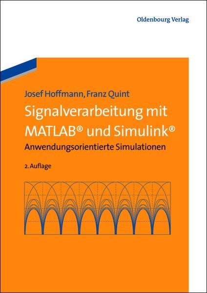 Signalverarbeitung mit Matlab und Simulink: Anwendungsorientierte Simulationen: Anwendungsorientiert
