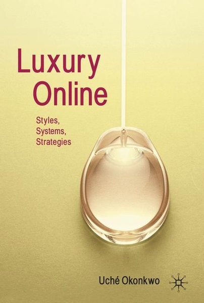 Luxury Online: Styles, Systems, Strategies: Styles, Strategies, Systems