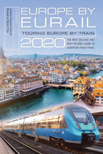 Europe by Eurail 2020: Touring Europe by Train, Forty-fourth Edition
