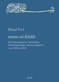 umm-al-kitab. Ein kommentiertes Verzeichnis deutschsprachiger Koran-Ausgaben von 1543 bis 2013