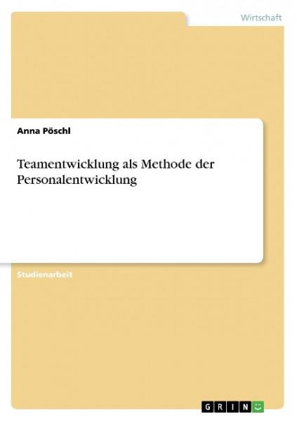 Teamentwicklung als Methode der Personalentwicklung