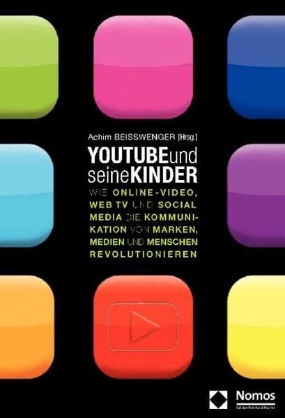 YouTube und seine Kinder: Wie Online-Video, Web TV und Social Media die Kommunikation von Marken, Me