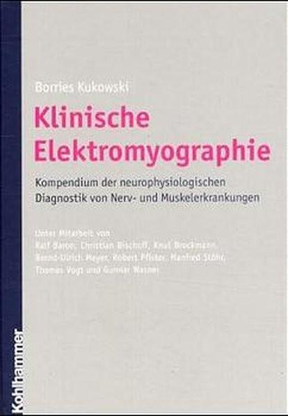Klinische Elektromyographie: Kompendium der neurophysiologischen Diagnostik von Nerv- und Muskelerkr
