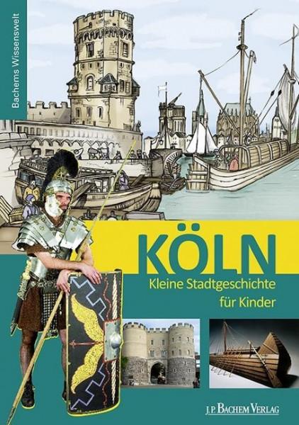 Köln. Kleine Stadtgeschichte für Kinder