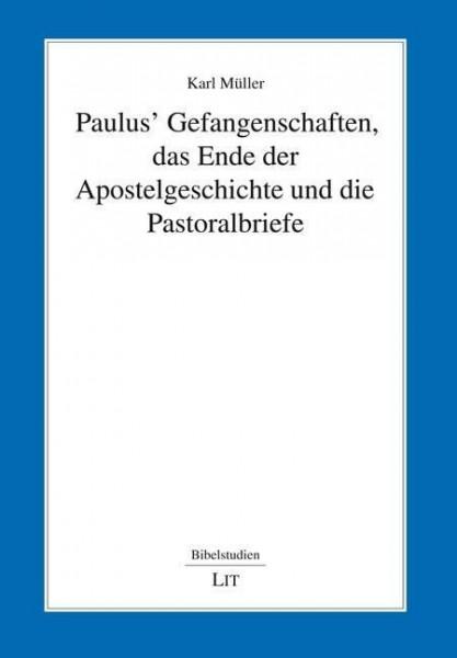Paulus' Gefangenschaften, das Ende der Apostelgeschichte und die Pastoralbriefe