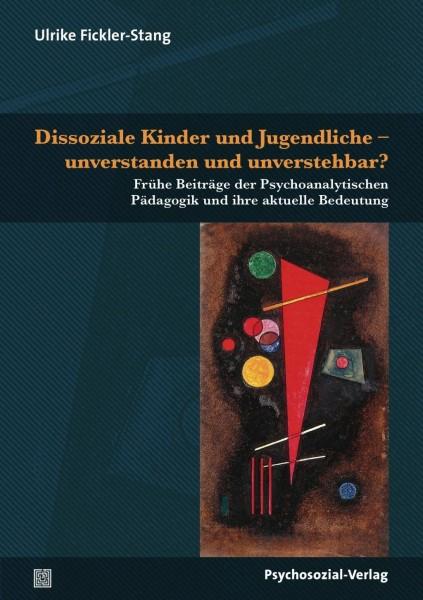 Dissoziale Kinder und Jugendliche - unverstanden und unverstehbar?