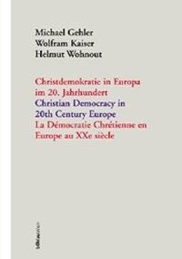 Christdemokratie in Europa im 20. Jahrhundert = Christian democracy in 20th century Europe = La de´m