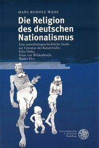 Die Religion des deutschen Nationalismus - Wahl, Hans Rudolf