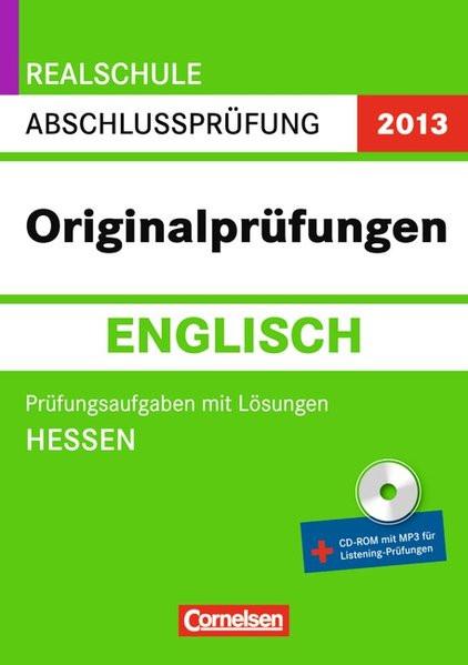 Abschlussprüfung Englisch:Originalprüfungen.Hessen-Realschule 2013. 10. Schuljahr. Prüfungsaufgaben