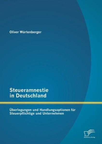 Steueramnestie in Deutschland: Überlegungen und Handlungsoptionen für Steuerpflichtige und Unternehmen